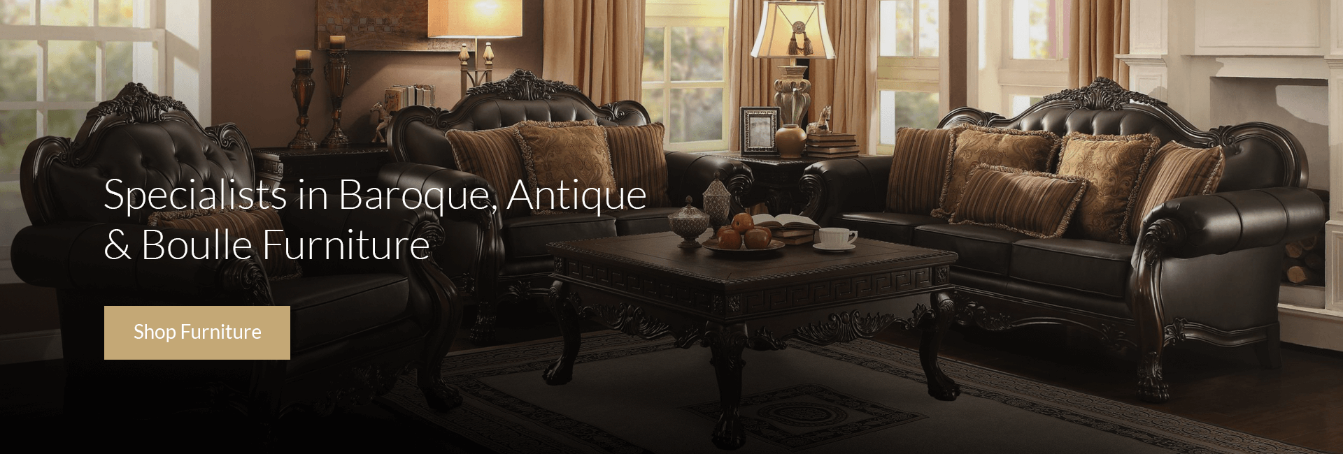 Specialists in Baroque, Antique & Boulle Furniture
